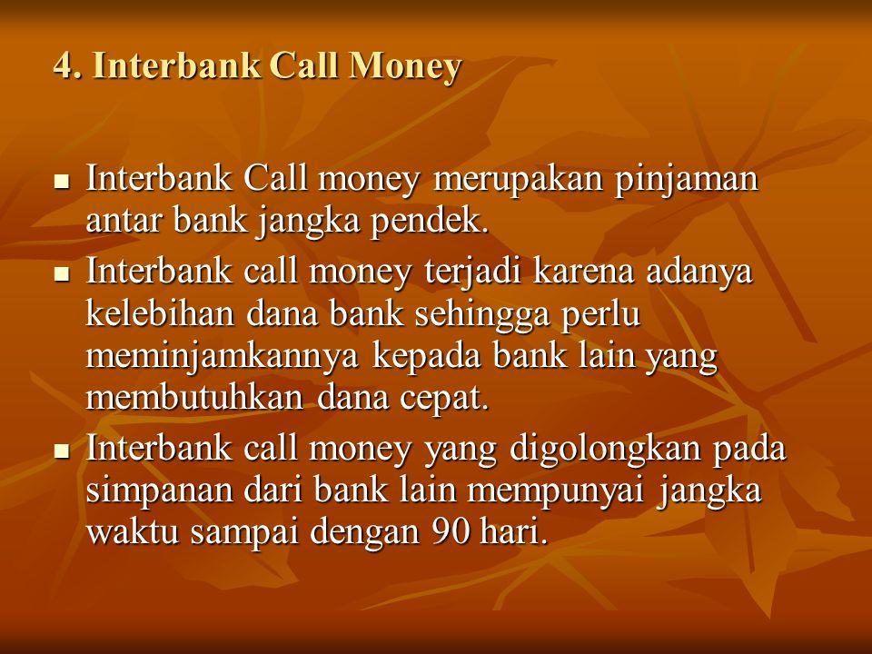 4. Interbank Call Money Interbank Call money merupakan pinjaman antar bank jangka pendek.