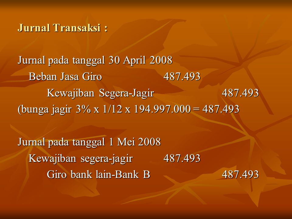 Jurnal Transaksi : Jurnal pada tanggal 30 April 2008. Beban Jasa Giro 487.493. Kewajiban Segera-Jagir 487.493.