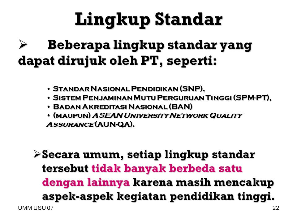 Lingkup Standar Beberapa lingkup standar yang dapat dirujuk oleh PT, seperti: