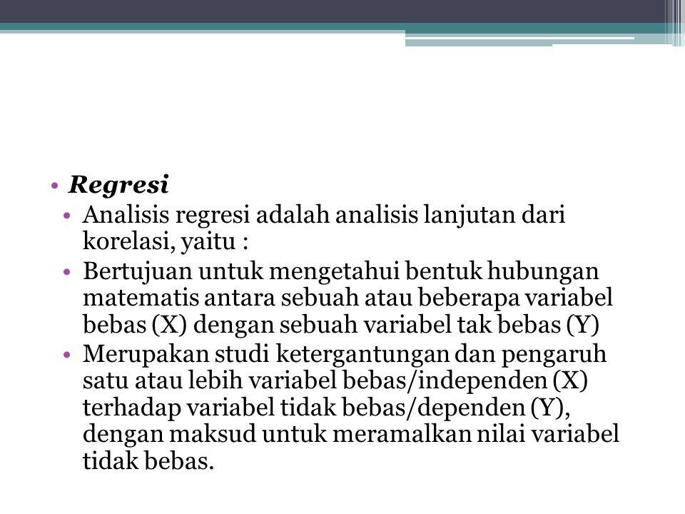 Regresi Analisis regresi adalah analisis lanjutan dari korelasi, yaitu :