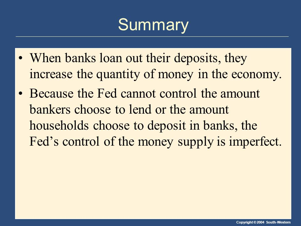 Summary When banks loan out their deposits, they increase the quantity of money in the economy.