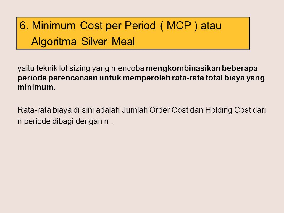 6. Minimum Cost per Period ( MCP ) atau Algoritma Silver Meal