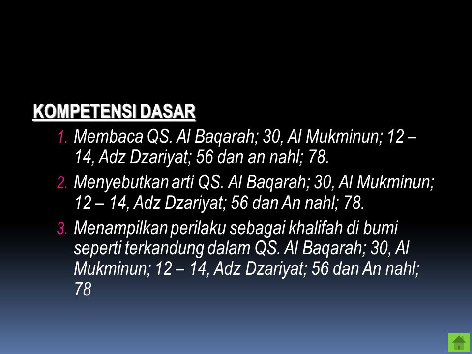KOMPETENSI DASAR Membaca QS. Al Baqarah; 30, Al Mukminun; 12 – 14, Adz Dzariyat; 56 dan an nahl; 78.