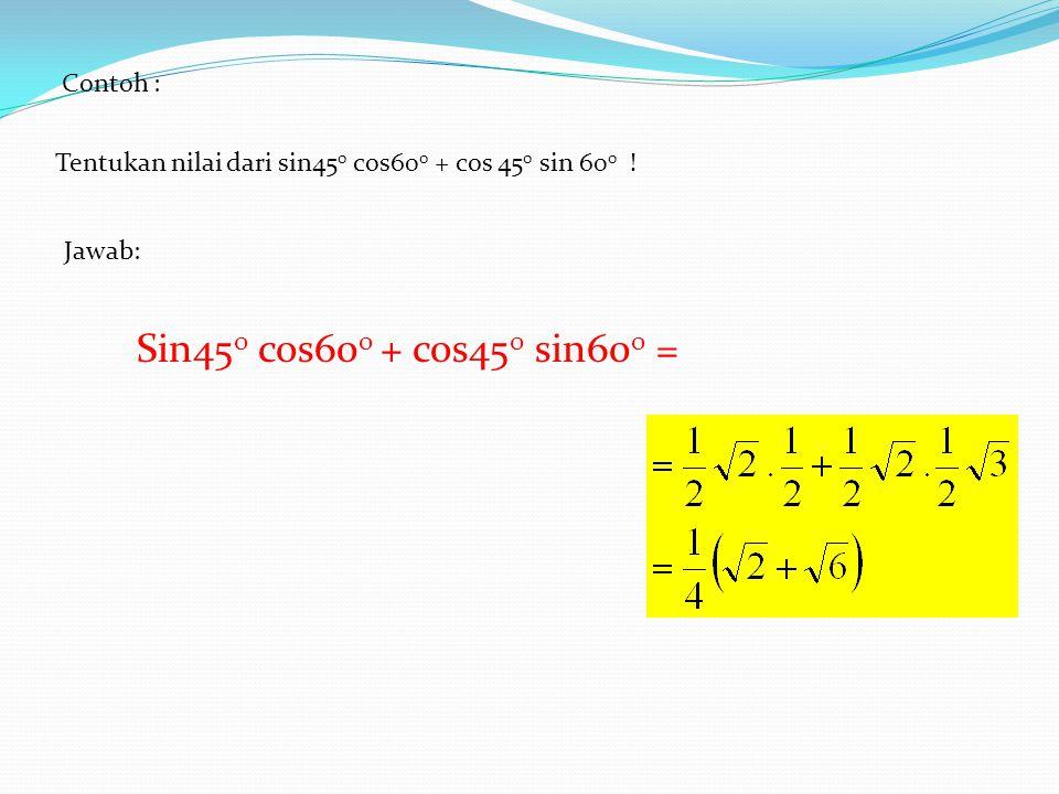 Sin450 cos600 + cos450 sin600 = Contoh :