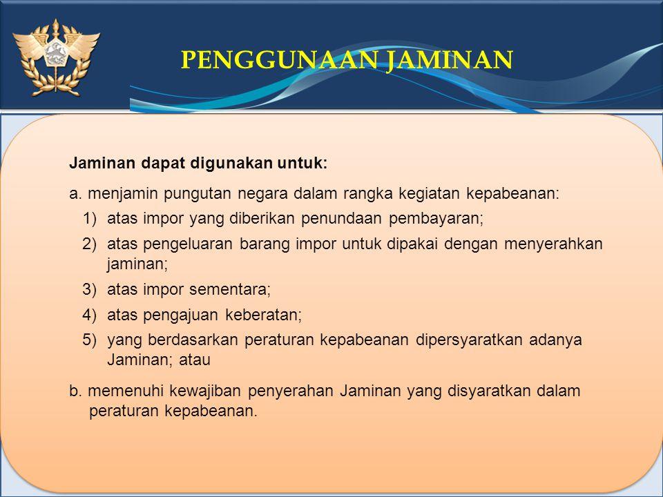 PENGGUNAAN JAMINAN Jaminan dapat digunakan untuk: