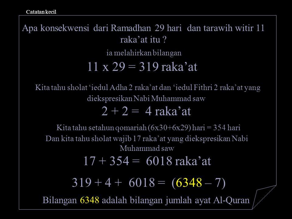 ia melahirkan bilangan 11 x 29 = 319 raka'at