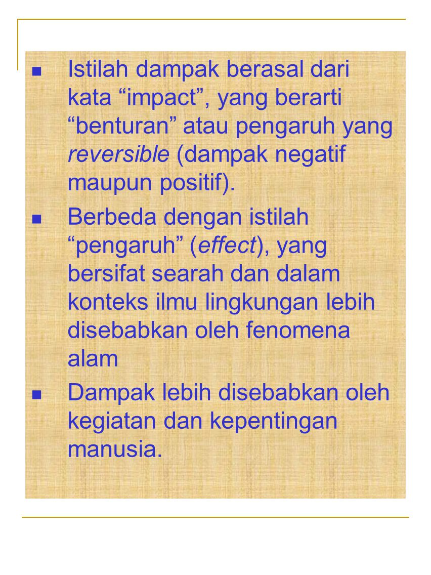 Istilah dampak berasal dari kata impact , yang berarti benturan atau pengaruh yang reversible (dampak negatif maupun positif).