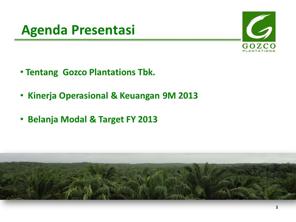 Agenda Presentasi Tentang Gozco Plantations Tbk.