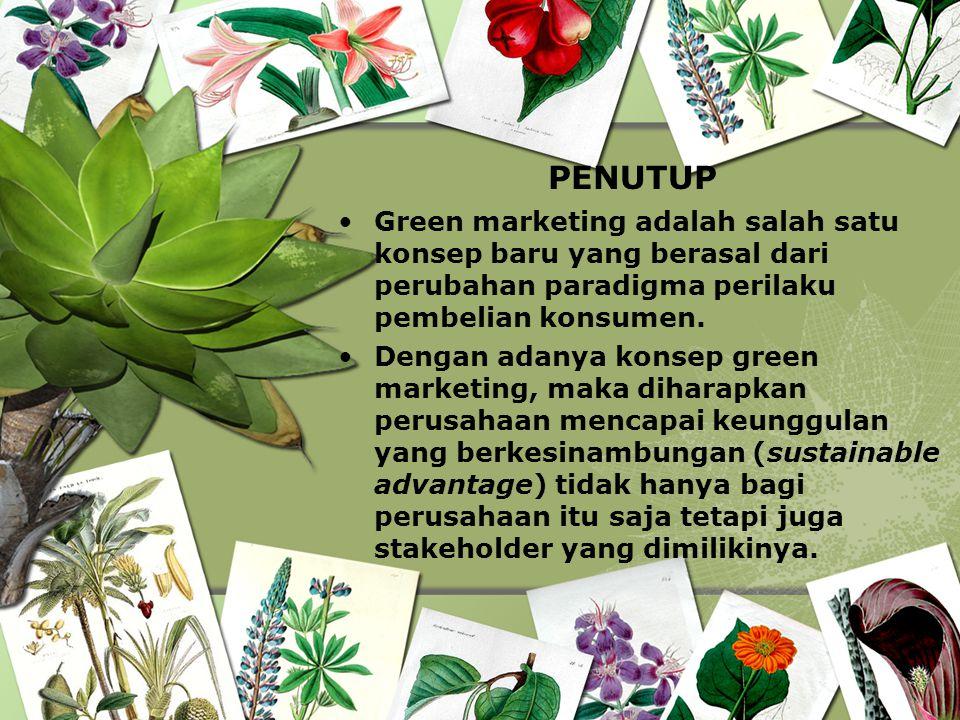 PENUTUP Green marketing adalah salah satu konsep baru yang berasal dari perubahan paradigma perilaku pembelian konsumen.