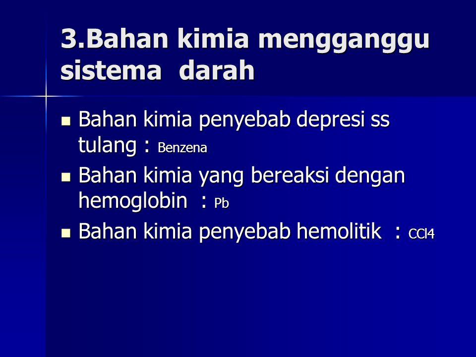 3.Bahan kimia mengganggu sistema darah