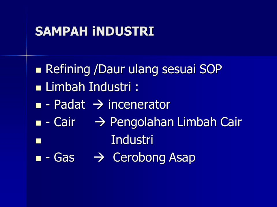 SAMPAH iNDUSTRI Refining /Daur ulang sesuai SOP. Limbah Industri : - Padat  incenerator. - Cair  Pengolahan Limbah Cair.