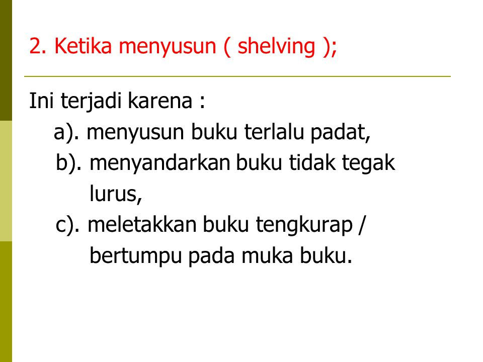 2. Ketika menyusun ( shelving );