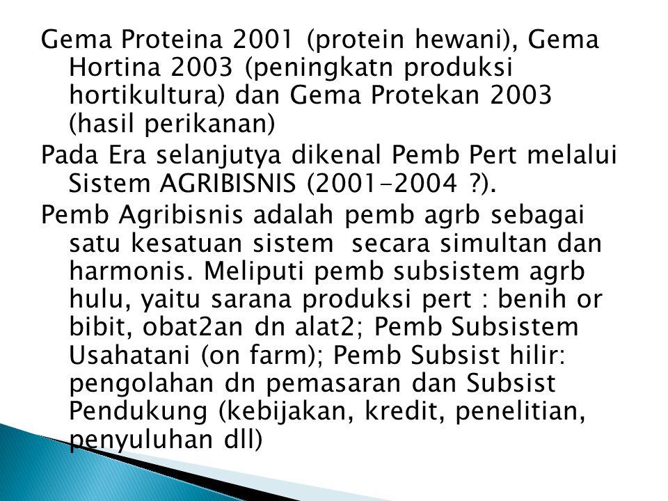Gema Proteina 2001 (protein hewani), Gema Hortina 2003 (peningkatn produksi hortikultura) dan Gema Protekan 2003 (hasil perikanan) Pada Era selanjutya dikenal Pemb Pert melalui Sistem AGRIBISNIS (2001-2004 ).