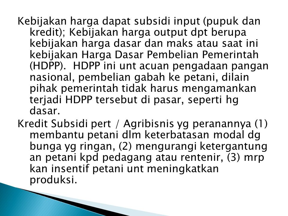 Kebijakan harga dapat subsidi input (pupuk dan kredit); Kebijakan harga output dpt berupa kebijakan harga dasar dan maks atau saat ini kebijakan Harga Dasar Pembelian Pemerintah (HDPP).