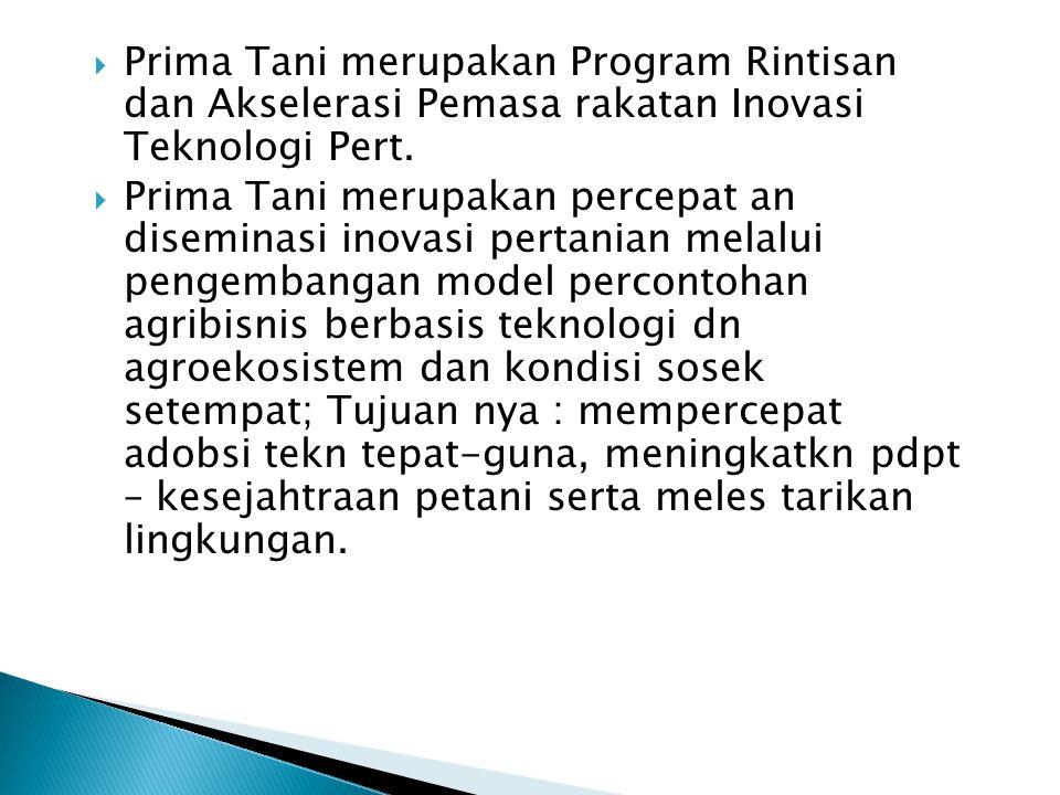 Prima Tani merupakan Program Rintisan dan Akselerasi Pemasa rakatan Inovasi Teknologi Pert.