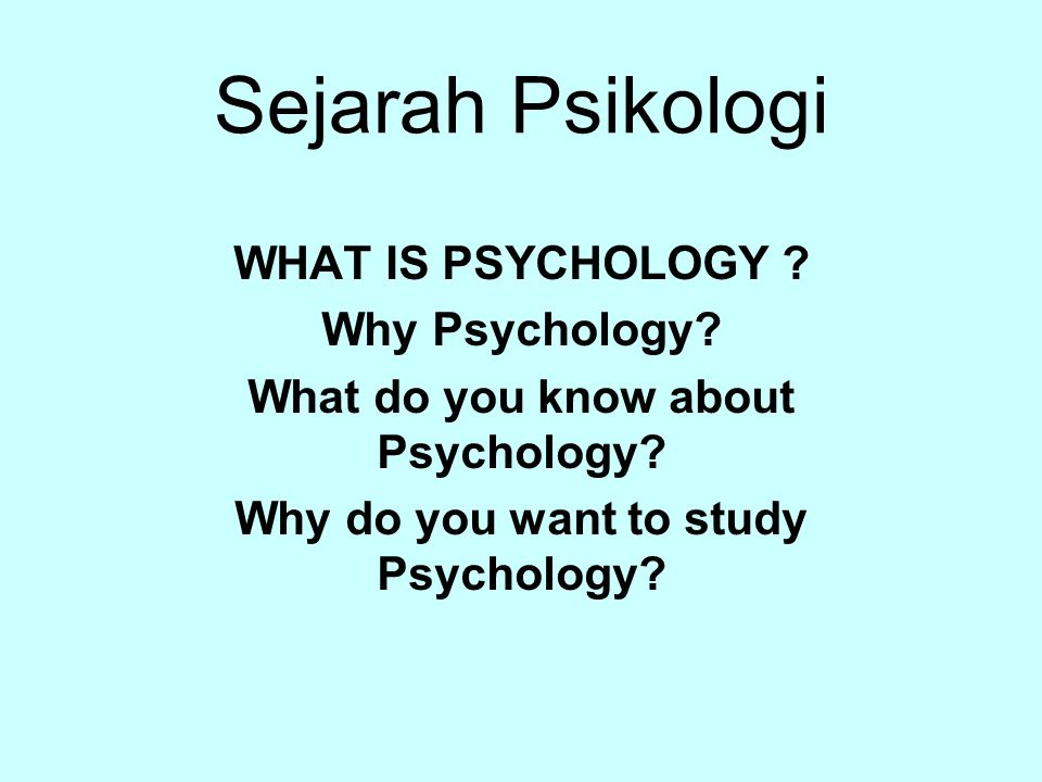 Sejarah Psikologi WHAT IS PSYCHOLOGY Why Psychology