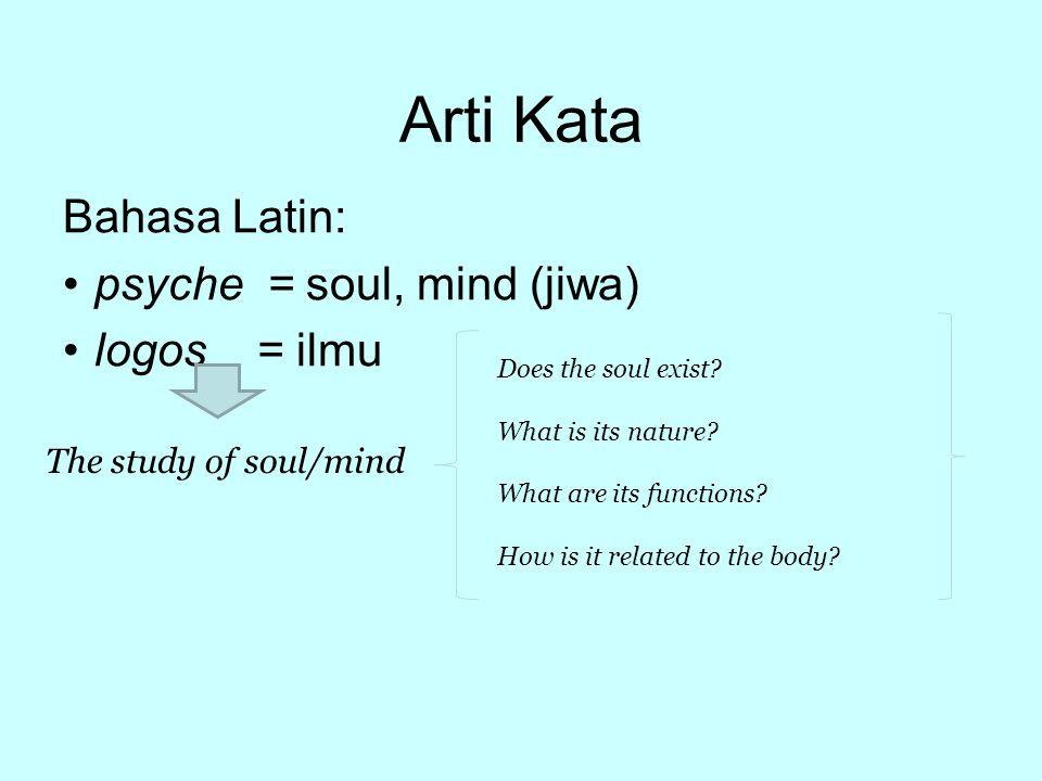 Arti Kata Bahasa Latin: psyche = soul, mind (jiwa) logos = ilmu
