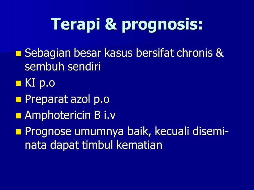 Terapi & prognosis: Sebagian besar kasus bersifat chronis & sembuh sendiri. KI p.o. Preparat azol p.o.