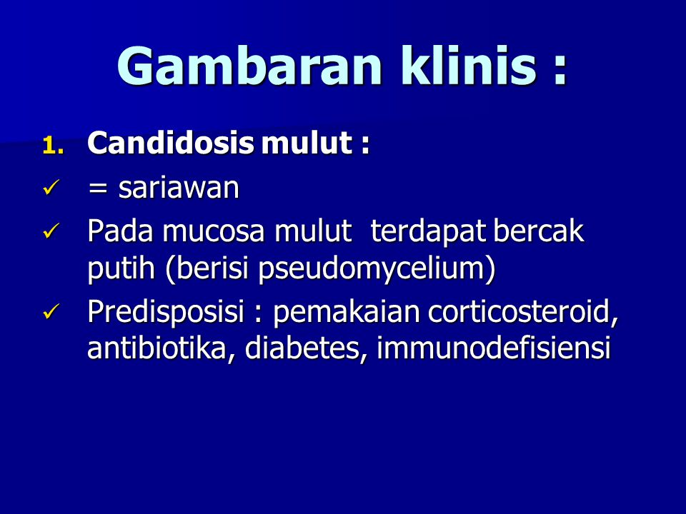 Gambaran klinis : Candidosis mulut : = sariawan