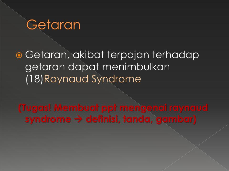 Getaran Getaran, akibat terpajan terhadap getaran dapat menimbulkan (18)Raynaud Syndrome.