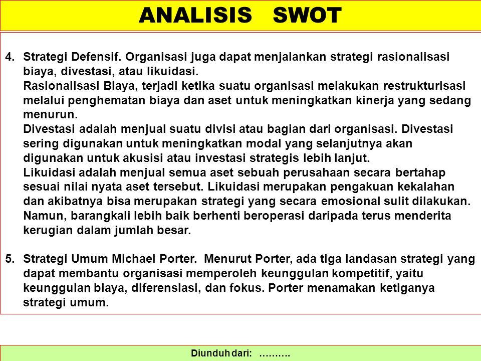 ANALISIS SWOT Strategi Defensif. Organisasi juga dapat menjalankan strategi rasionalisasi biaya, divestasi, atau likuidasi.