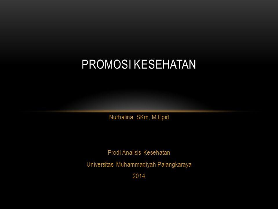 PROMOSI KESEHATAN Nurhalina, SKm, M.Epid Prodi Analisis Kesehatan