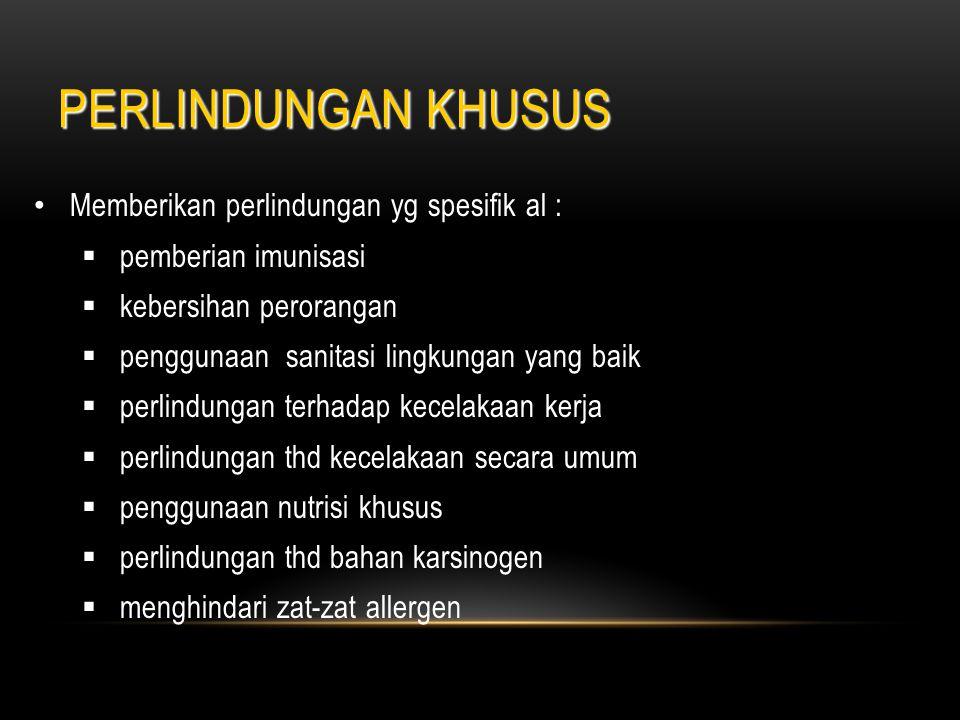 PERLINDUNGAN KHUSUS Memberikan perlindungan yg spesifik al :