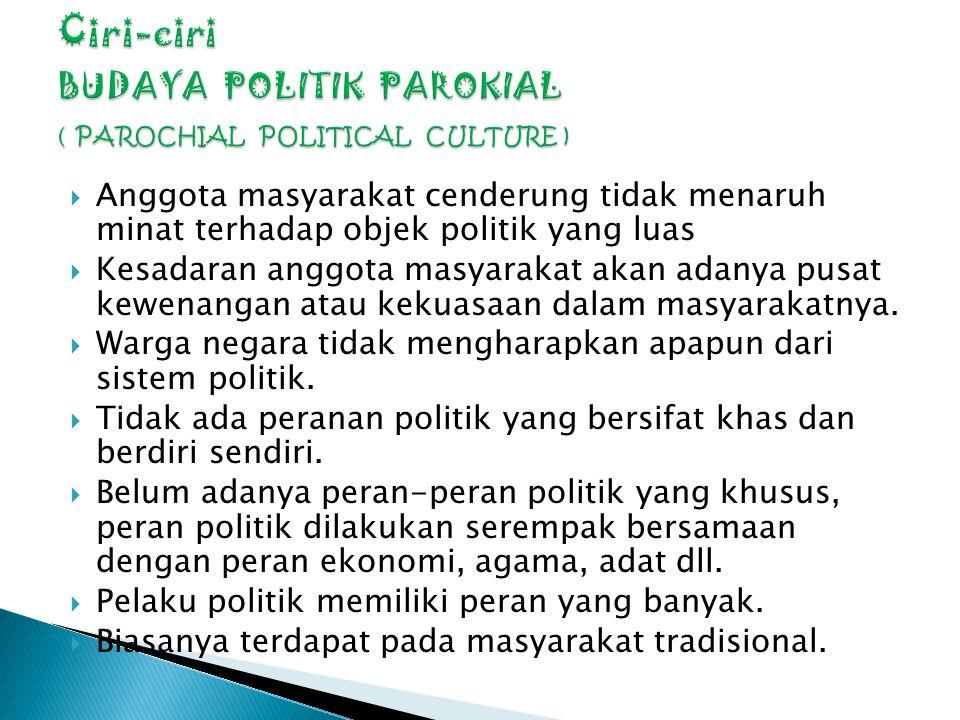 Ciri-ciri BUDAYA POLITIK PAROKIAL ( PAROCHIAL POLITICAL CULTURE )