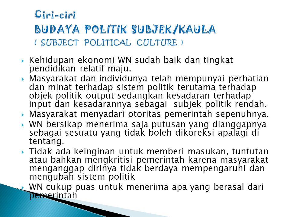 Ciri-ciri BUDAYA POLITIK SUBJEK/KAULA ( SUBJECT POLITICAL CULTURE )