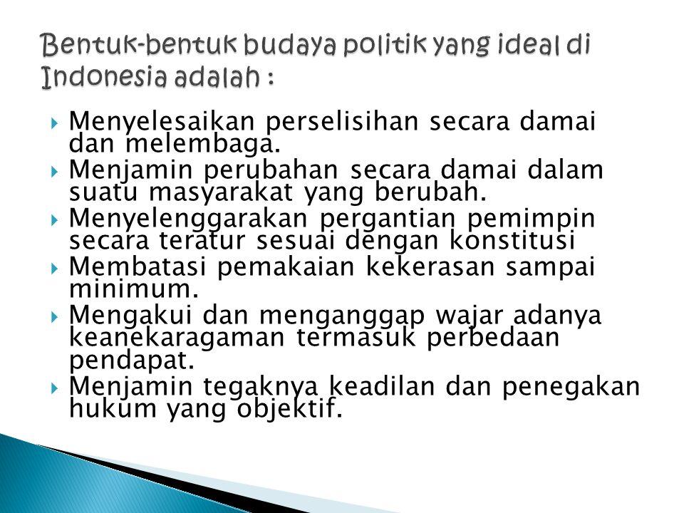 Bentuk-bentuk budaya politik yang ideal di Indonesia adalah :