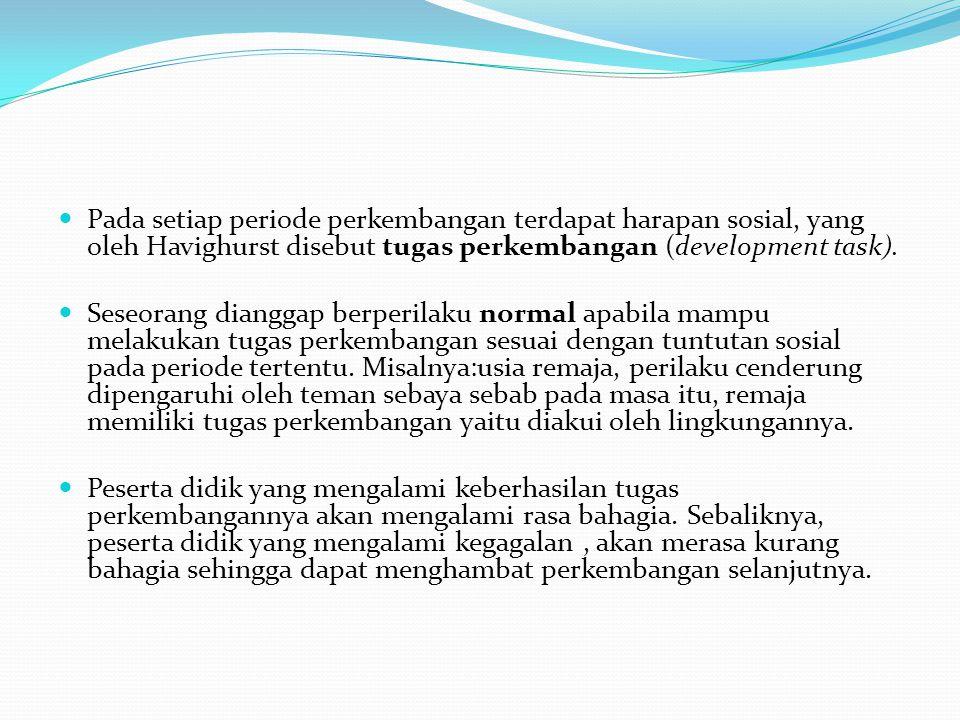 Pada setiap periode perkembangan terdapat harapan sosial, yang oleh Havighurst disebut tugas perkembangan (development task).