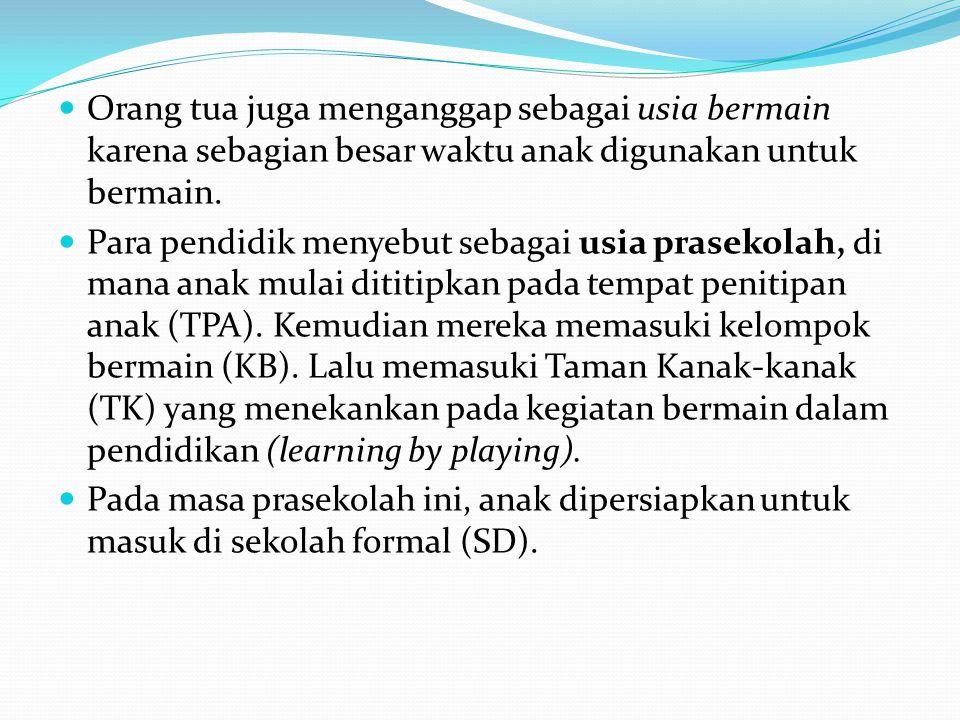 Orang tua juga menganggap sebagai usia bermain karena sebagian besar waktu anak digunakan untuk bermain.