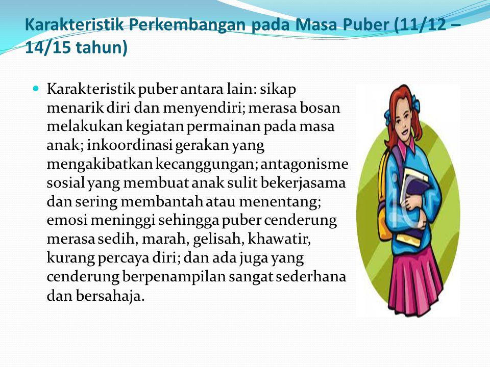 Karakteristik Perkembangan pada Masa Puber (11/12 – 14/15 tahun)