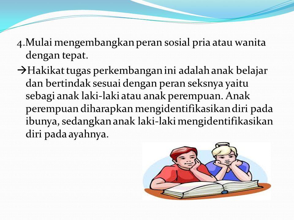 4.Mulai mengembangkan peran sosial pria atau wanita dengan tepat.