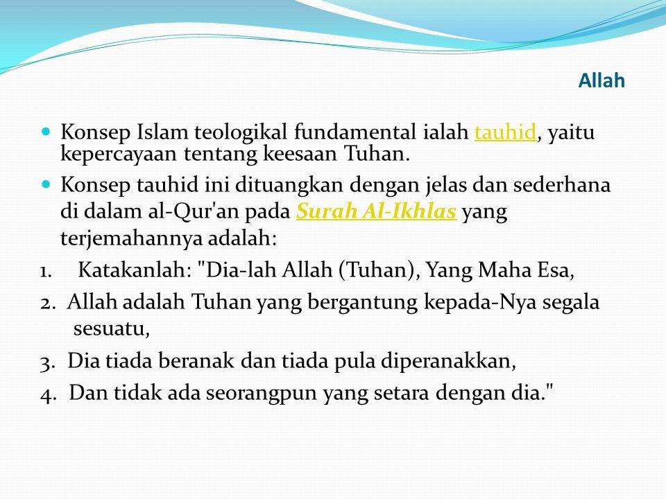 Allah Konsep Islam teologikal fundamental ialah tauhid, yaitu kepercayaan tentang keesaan Tuhan.