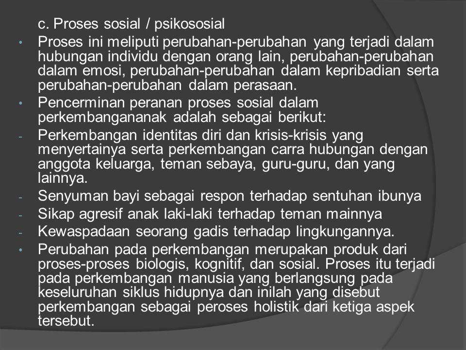 c. Proses sosial / psikososial
