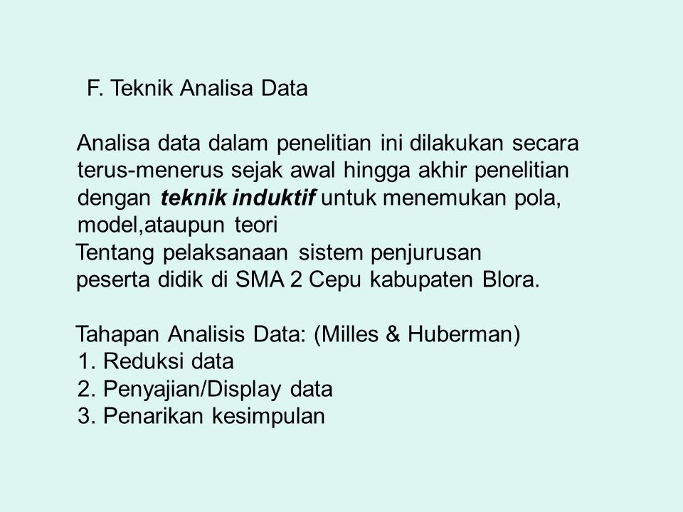 F. Teknik Analisa Data Analisa data dalam penelitian ini dilakukan secara. terus-menerus sejak awal hingga akhir penelitian.