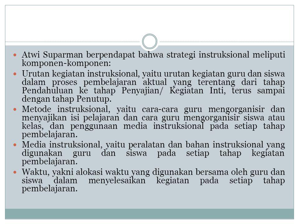 Atwi Suparman berpendapat bahwa strategi instruksional meliputi komponen-komponen:
