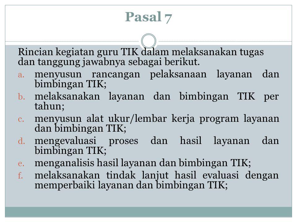 Pasal 7 Rincian kegiatan guru TIK dalam melaksanakan tugas dan tanggung jawabnya sebagai berikut.