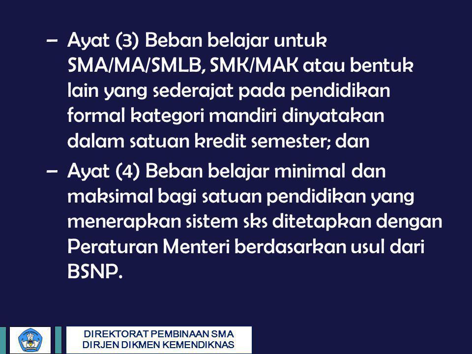 Ayat (3) Beban belajar untuk SMA/MA/SMLB, SMK/MAK atau bentuk lain yang sederajat pada pendidikan formal kategori mandiri dinyatakan dalam satuan kredit semester; dan