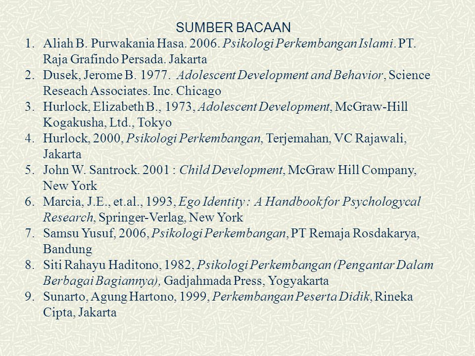 SUMBER BACAAN Aliah B. Purwakania Hasa. 2006. Psikologi Perkembangan Islami. PT. Raja Grafindo Persada. Jakarta.
