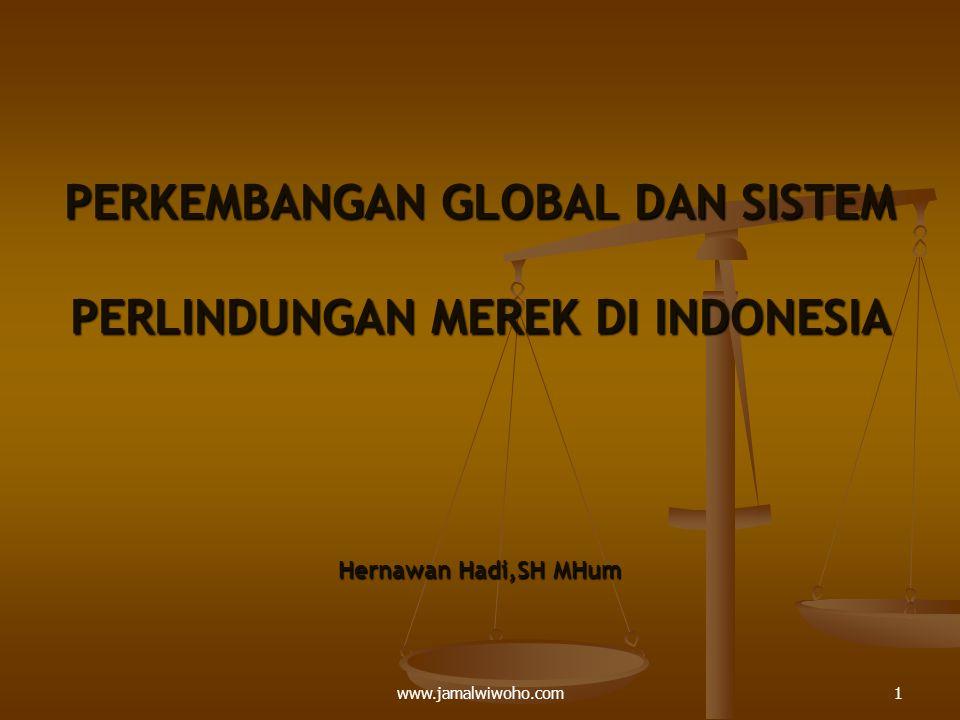 PERKEMBANGAN GLOBAL DAN SISTEM PERLINDUNGAN MEREK DI INDONESIA Hernawan Hadi,SH MHum