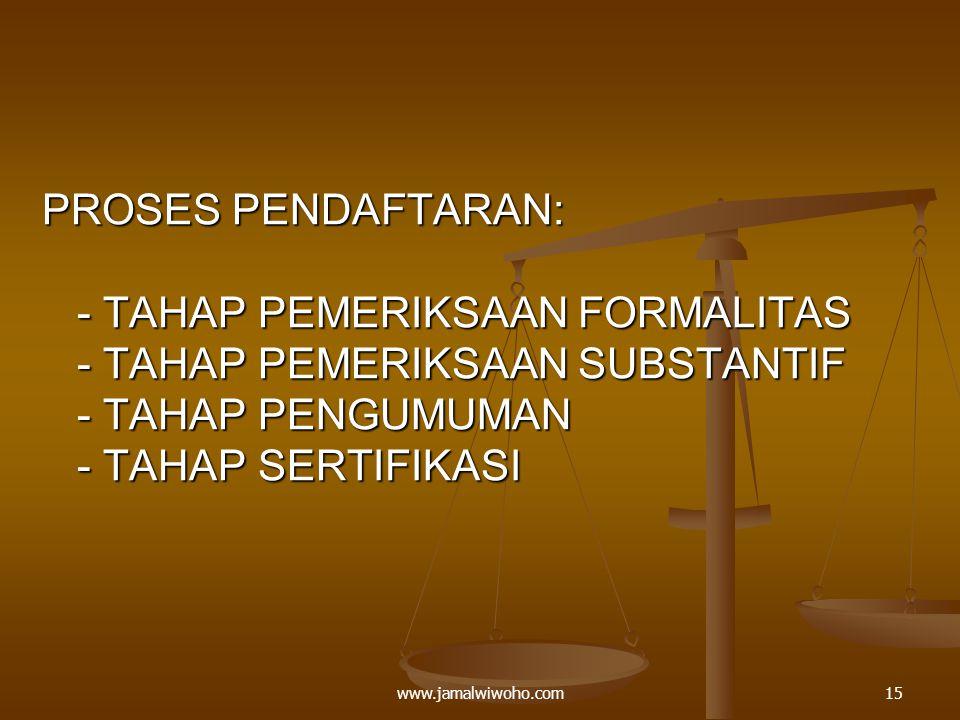 PROSES PENDAFTARAN: - TAHAP PEMERIKSAAN FORMALITAS - TAHAP PEMERIKSAAN SUBSTANTIF - TAHAP PENGUMUMAN - TAHAP SERTIFIKASI