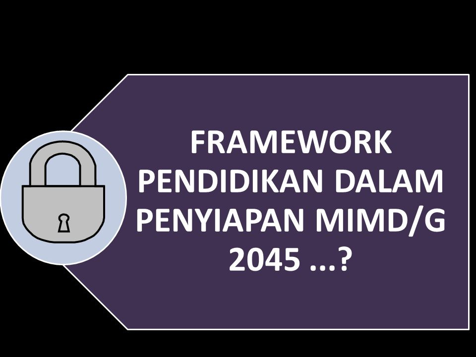 FRAMEWORK PENDIDIKAN DALAM PENYIAPAN MIMD/G 2045 ...