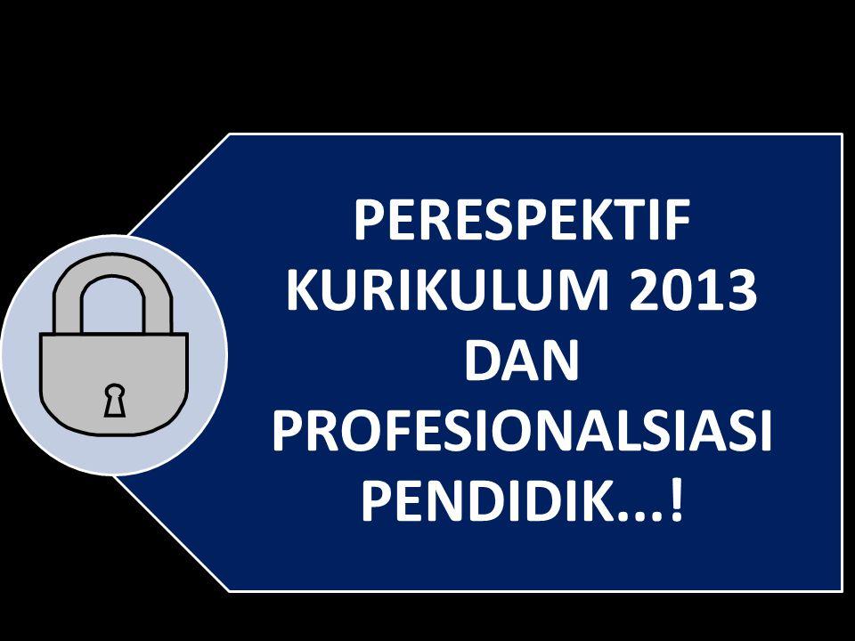 PERESPEKTIF KURIKULUM 2013 DAN PROFESIONALSIASI PENDIDIK...!