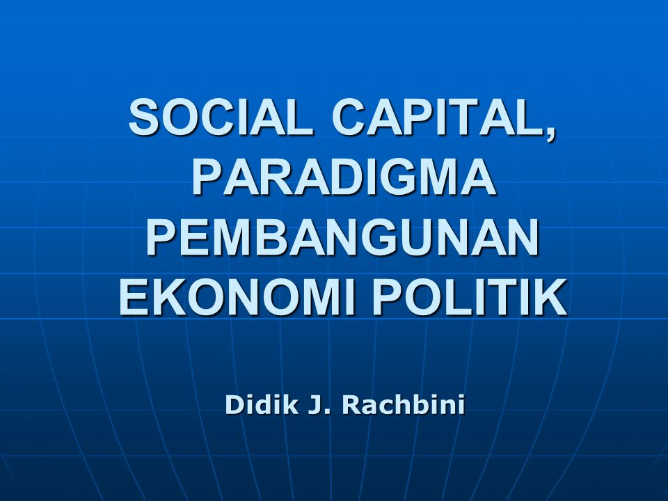 SOCIAL CAPITAL, PARADIGMA PEMBANGUNAN EKONOMI POLITIK