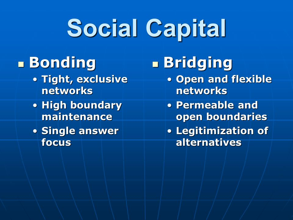 Social Capital Bonding Bridging Tight, exclusive networks