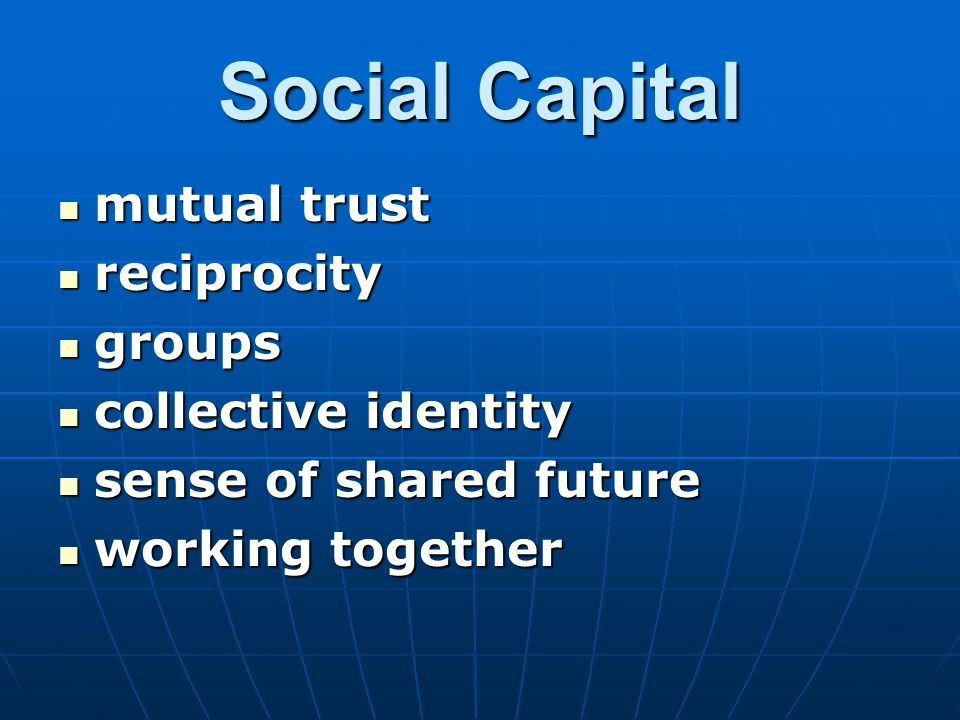 Social Capital mutual trust reciprocity groups collective identity