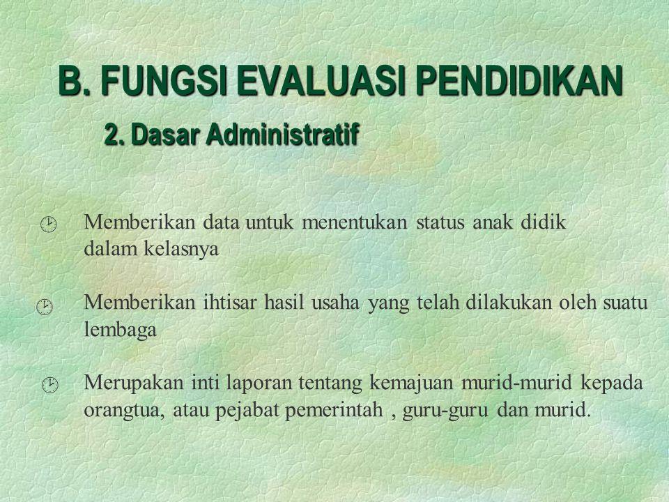 B. FUNGSI EVALUASI PENDIDIKAN 2. Dasar Administratif