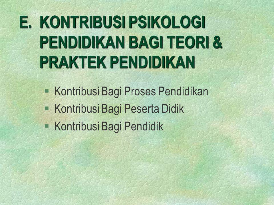 E. KONTRIBUSI PSIKOLOGI PENDIDIKAN BAGI TEORI & PRAKTEK PENDIDIKAN